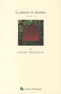 Sabine Trebinjac - Le pouvoir en chantant - Tome 2, Une musique d'Etat... impériale.