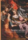"""Sabine Van Sprang - Theodoor van Loon - """"Pictor ingenius"""" et contemporain de Rubens."""