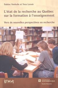 Sabine Vanhulle et Yves Lenoir - L'état de la recherche au Québec sur la formation à l'enseignement - Vers de nouvelles perspectives en recherche.