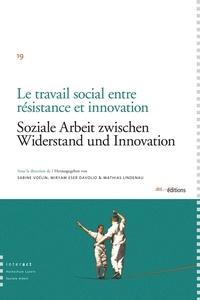 Sabine Voélin et Miryam Eser Davolio - Le travail social entre résistance et innovation.