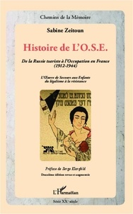Sabine Zeitoun - Histoire de l'OSE - De la Russie tsariste à l'Occupation en France (1912-1944) - L'Oeuvre de Secours aux Enfants du légalisme à la résistance.
