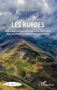 Sabri Cigerli et Didier Le Saout - Les Kurdes - L'émergence du nationalisme kurde (1874-1945) dans les archives diplomatiques françaises.