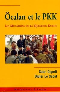Sabri Cigerli et Didier Le Saout - Ocalan et le PKK - Les mutations de la question kurde en Turquie et au Moyen-Orient.