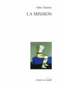 Sabri Hamiti - La Mission suivi de Dialogue et Dialogue de chasseurs barbares.