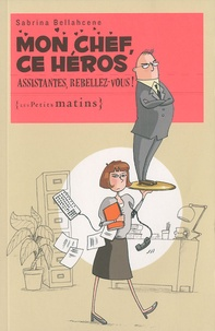 Mon chef, ce héros - Assistantes, rebellez-vous!.pdf