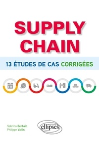 Sabrina Berbain et Philippe Vallin - Supply chain - 13 études de cas corrigées.
