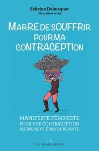 Sabrina Debusquat - Marre de souffrir pour ma contraception - Manifeste féministe pour une contraception pleinement épanouissante.