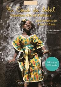 Sabrina François-Vincent - Ti Coud de Soleil : créations à coudre pour filles et garçons de 2 à 10 ans - 20 créations avec patrons en taille réelle.