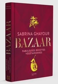Sabrina Ghayour - Bazaar - Fabuleuses recettes végétariennes.