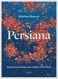 Sabrina Ghayour - Persiana - Recettes parfumées des confins de l'Orient.