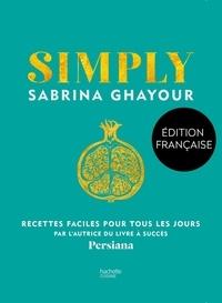Sabrina Ghayour - Simply - Recettes faciles pour tous les jours.