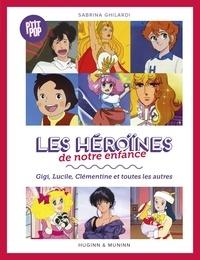 Sabrina Ghilardi - Les héroïnes de notre enfance - Gigi, Lucille, Clémentine et toutes les autres.