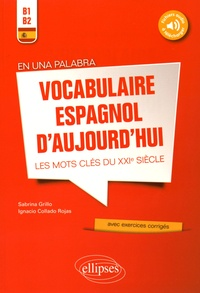 Sabrina Grillo et Ignacio Collado Rojas - En una palabra - Vocabulaire espagnol d'aujourd'hui, les mots clés du XXIe siècle B1-B2 avec exercices corrigés.