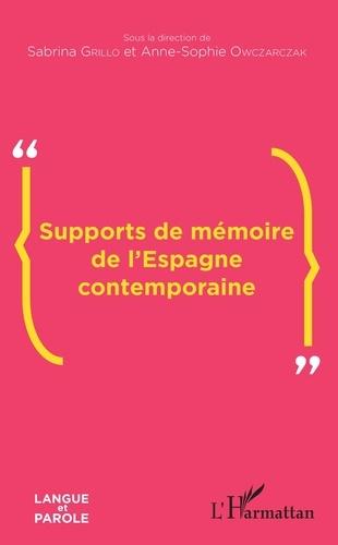 Sabrina Grillo et Anne-Sophie Owczarczak - Supports de mémoire de l'Espagne contemporaine.