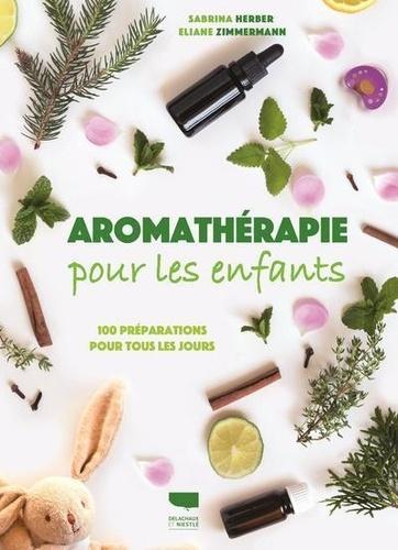 Aromathérapie pour les enfants. 100 préparations pour tous les jours
