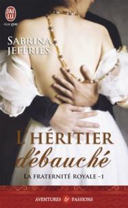 Sabrina Jeffries - La fraternité royale Tome 1 : L'héritier débauché.