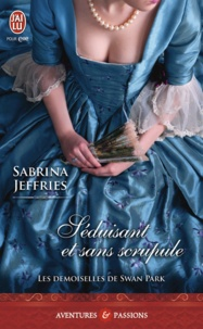 Sabrina Jeffries - Les demoiselles de Swan Park Tome 2 : Séduisant et sans scrupule.