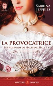 Sabrina Jeffries - Les hussards de Halstead Hall Tome 3 : La provocatrice.
