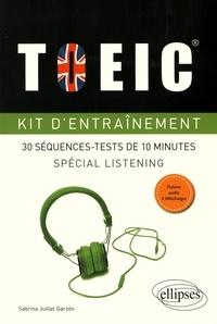 Sabrina Juillet Garzon - Kit d'entraînement TOEIC - 30 séquences-tests de 10 minutes spécial listening.