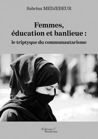 Livres en ligne gratuits à lire maintenant sans téléchargement Femmes, éducation et banlieue : le triptyque du communautarisme