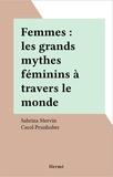 Sabrina Mervin et Carol Prunhuber - Femmes : les grands mythes féminins à travers le monde.