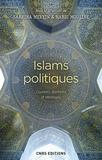 Sabrina Mervin et Nabil Mouline - Islams politiques - Courants, doctrines et idéologies.