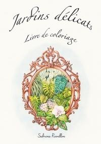 Téléchargez les livres best seller pdf Jardins délicats  - Livre de coloriage en francais  par Sabrina Revillon