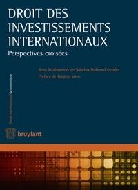 Sabrina Robert-Cuendet - Droit des investissements internationaux - Perspectives croisées.