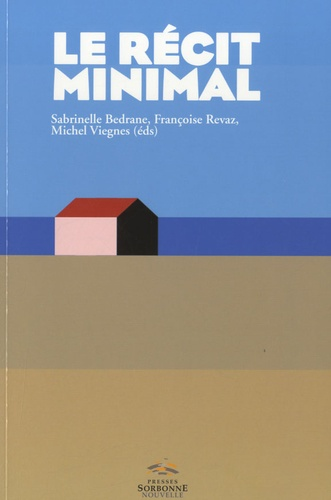Sabrinelle Bédrane et Françoise Revaz - Le récit minimal - Du minime au minimalisme - Littérature, arts, media.