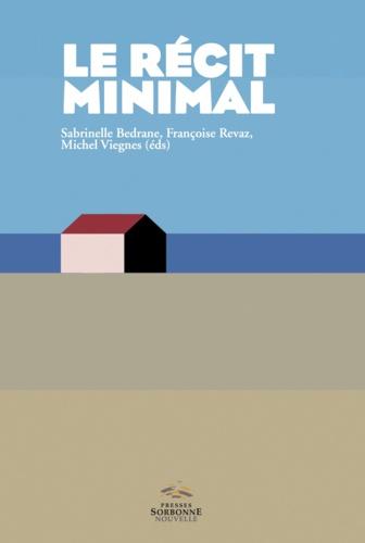 Le récit minimal. Du minime au minimalisme - Littérature, arts, media