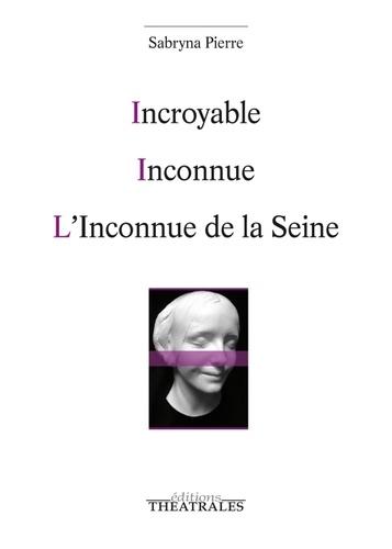Sabryna Pierre - Incroyable ; Inconnue ; L'inconnue de la Seine.