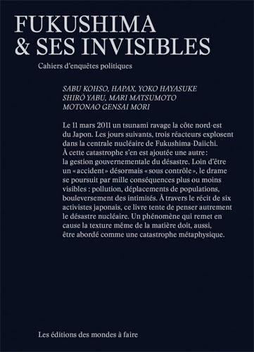 Sabu Kohso et Yoko Hayasuke - Fukushima & ses invisibles - Cahiers d'enquêtes politiques.