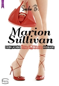 Sacha B - Marion Sullivan - Tribulations d'une amoureuse ordinaire.