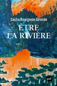 Sacha Bourgeois-Gironde - Etre la rivière - Comment le fleuve Whanganui est devenu une personne vivante selon la loi.