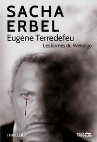 Sacha Erbel - Eugène Terredefeu - Les larmes du Wendigo.