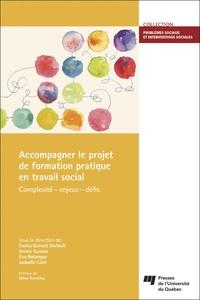 Sacha Genest Dufault et Annie Gusew - Accompagner le projet de formation pratique en travail social - Complexité, enjeux, défis.