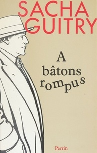 Sacha Guitry - À bâtons rompus.