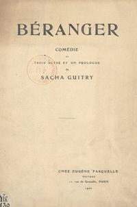 Sacha Guitry - Béranger - Comédie en trois actes et un prologue représentée pour la première fois sur la scène du Théâtre de la Porte Saint-Martin, le 21 janvier 1920.