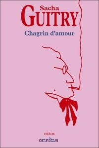 Sacha Guitry - Chagrin d'amour.