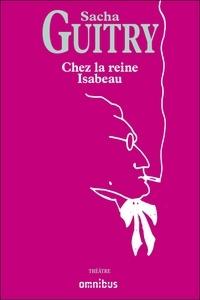 Sacha Guitry - Chez la reine Isabeau.