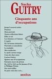 Sacha Guitry - Cinquante ans d'occupations.