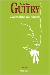 Sacha Guitry - Courteline au travail.