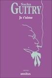 Sacha Guitry - Je t'aime.