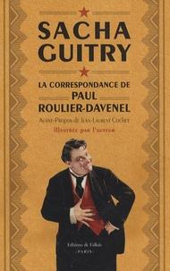 Sacha Guitry - La correspondance de Paul Roulier-Davenel.
