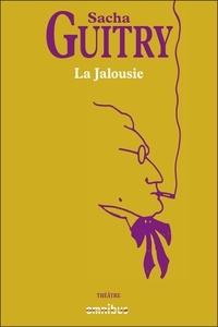 Sacha Guitry - La Jalousie.