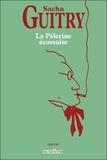 Sacha Guitry - La Pèlerine écossaise.