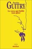 Sacha Guitry - Le cocu qui faillit tout gâter.