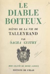 Sacha Guitry et Henri Jadoux - Le diable boîteux - Scènes de la vie de Talleyrand.