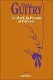 Sacha Guitry - Le Mari, la femme et l'amant.