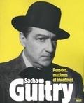 Sacha Guitry - Pensées, maximes et anecdotes.